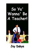 An item in the Books category: So Ya' Wanna' Be A Teacher! [Hardcover] Dubya, Jay