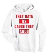 Unisex Hoodie Sweatshirt They Hate Us Cause They Anus  - $24.99+