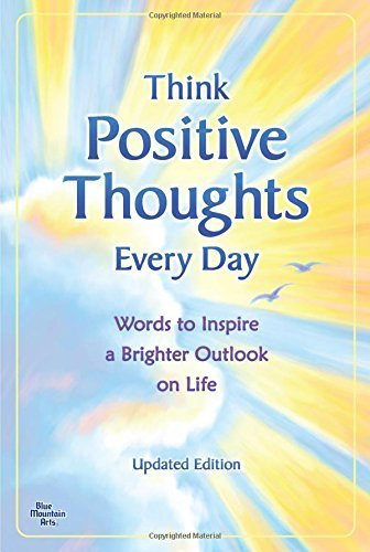 Think Positive Thoughts Every Day: Words to Inspire a Brighter Outlook on Life -