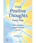 Think Positive Thoughts Every Day: Words to Inspire a Brighter Outlook o... - $11.99