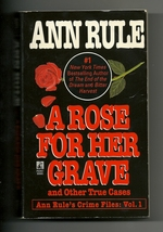 A Rose For Her Grave & Other True Cases Book 1 Ann Rule's Crime Files Pa... - $3.00