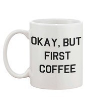 Funny Bold Statement Mug - Okay, But First Coffee - $14.99