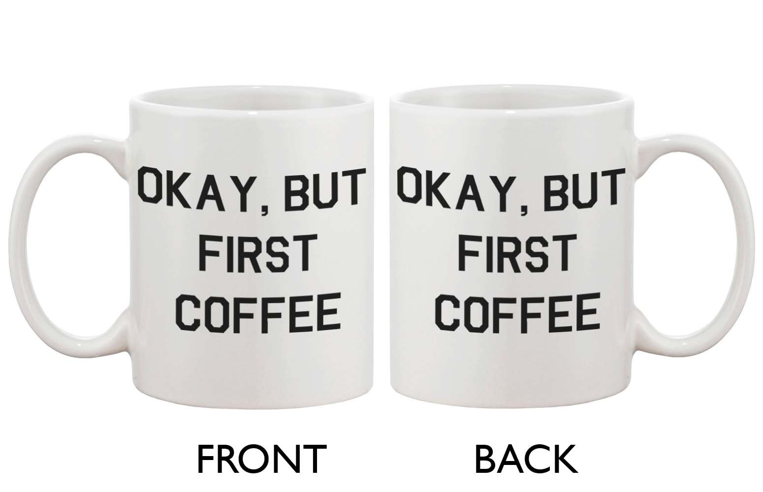 Funny Bold Statement Mug - Okay, But First Coffee