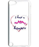 Child's Name with I Love You Mommy iPod Touch 5th Gen 5G TPU Case Cover - $11.95