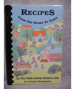 Recipes From Our House to Yours St. Pius Tenth So. Yarmouth, - $3.00