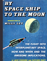 Space Ship to the Moon by Jack Coggins & Fletcher Pratt -1952- Random House - $4.95
