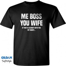 Me Boss You Wife Men Black T-Shirt New - $17.99