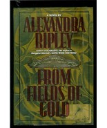 FROM FIELDS OF GOLD  by ALEXANDRA RIPLEY - HARDCOVER BOOK - 1994 - $2.99