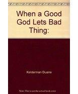 When a good God lets bad things happen Kelderman, Duane - $2.48