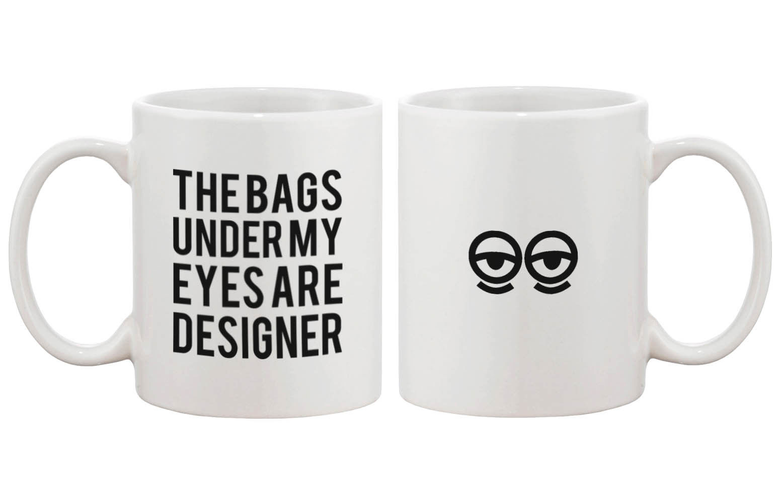 Primary image for Funny Ceramic Coffee Mug – The Bags Under My Eyes Are Designer - Dishwasher Safe