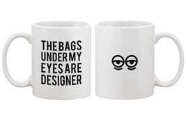 Funny Ceramic Coffee Mug – The Bags Under My Eyes Are Designer - Dishwasher Safe - $14.99