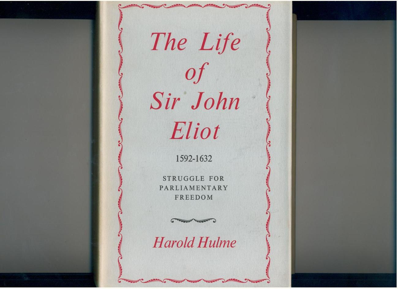 Hulme LIFE OF SIR JOHN ELIOT  1957 1st 17th century England