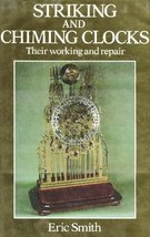 Striking and Chiming Clocks: Their Working and Repair Smith, Eric - $21.57