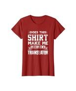 Uncle Shirts -   Does This Shirt Make Me Look Like A Translator T Shirt ... - $19.95+
