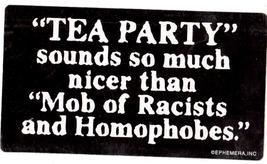 Tea Party nicer Mob of Racist Homophobes Vintage 3 1/4X6 Vinyl Political Sticker - $4.50