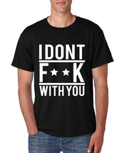 Men's Tee Shirt I Dont Fuck With You  - $14.99