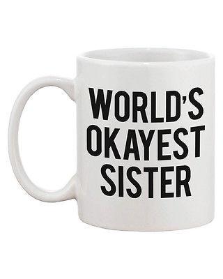 Funny Bold Statement Ceramic Mug - World's Okayest Sister Gift for Sister