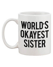 Funny Bold Statement Ceramic Mug - World's Okayest Sister Gift for Sister - $14.99