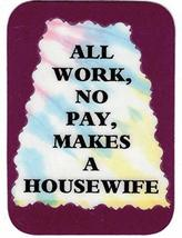 """All Work No Pay Makes A Housewife 3"""" x 4"""" Love Note Humorous Sayings Pocket Card - $2.69"""