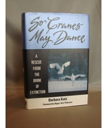 Signed, New :So Cranes May Dance: A Rescue from the Brink of Extinction - $19.99