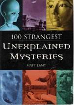 100 Strangest Unexplained Mysteries [Paperback] mat-lamy - $19.59