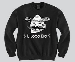 U Loco Bro Crewneck Funny and Music - $23.00+