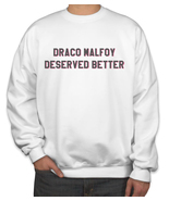 Draco Malfoy deserved better Sweater Sweatshirt WHITE - $30.00 - $34.00