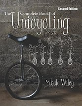 The Complete Book of Unicycling 2nd Edition [Paperback] Jack, Wiley - $15.99