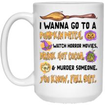 I Wanna Go To A Pumpkin Patch Watch Horror Movies Drink Hot Coffee Mug 1... - $14.06+