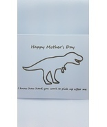 Happy Mother's Day Card T-rex I know how hard you work to pick up after me - $4.00