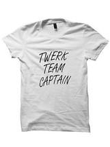TWERK TEAM CAPTAIN T-SHIRT #TWERK WORK OUT SHIRTS FUNNY SHIRTS GYM SHIRTS  - $17.82