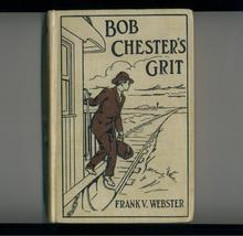 BOB CHESTER'S GRIT by Frank Webster--1911 boys' book - $8.00