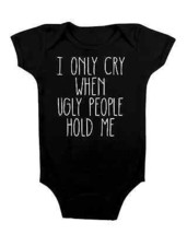 Funny Baby Onesie I Only Cry When Ugly People Hold Me Baby Shower Gifts Cute  - $15.00