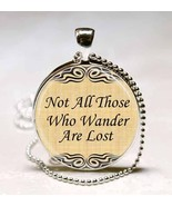 Not All Those Who Wander Are Lost Quote Glass Tile Necklace Pendant - $10.99