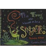 The Frog Who Wanted To Be A Singer-Linda Goss-BOOGIE WOOGIE MUSIC;NEW HC... - $49.99