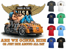 Are we gonna ride or just d.. around all day  T-shirt Adult Unisex Funny... - $11.34+