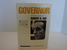 Governor: An Oral Biography of Robert D. Ray	by Jon Bowermaster Signed  - $36.00