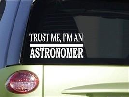 Trust me Astronomer *H454* 8 inch Sticker decal telescope star constellation - $3.99