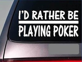 I'd Rather be Playing Poker *H731* 8 inch Sticker decal playing cards casino - $3.99