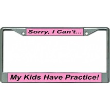 sorry i can't my kids have practice humor joke license plate frame made ... - $27.07