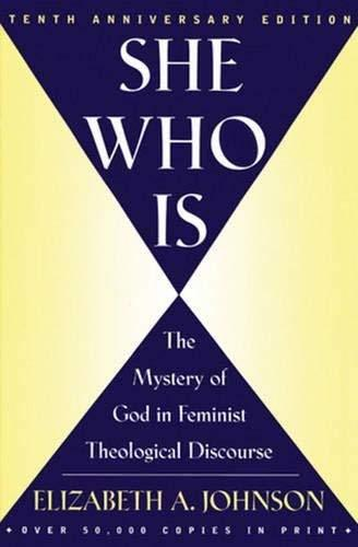 She Who Is: The Mystery of God in Feminist Theological Discourse Johnson, Elizab