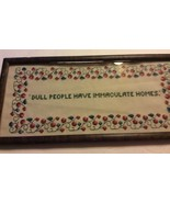 Finished Cross Stitch Framed Dull People Have Immaculate Homes 13 X 6 - $12.12