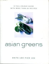 Asian Greens: Culture, Lore, Preparation, and Cooking by Loh-Yien Lau, A... - $45.00