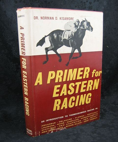A Primer for Eastern Racing by Norman D. Kisamore 1963 HC/DJ