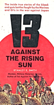 13 Against The Rising Sun by Stanley E. Smith (Published 1961) - $3.95