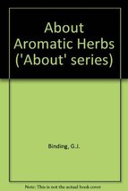 "About aromatic herbs, (The ""About"" series, 49) by Binding, George Joseph - $19.99"