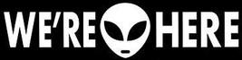 We're Here Alien Vintage 3X11 Vinyl Humor Sticker - $4.50