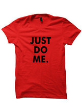 JUST DO ME T-SHIRT CHEAP GIFTS FUNNY SHIRTS LADIES TOPS TEES UNISEX SHIRTS  - $17.82
