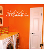 """Laundry Today Naked Tomorrow Vinyl Wall Quote Sticker Decal 36""""w x 11""""h - $29.99"""