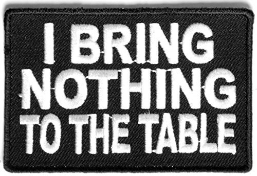 I Bring Nothing To The Table Patch - 3x2 inch